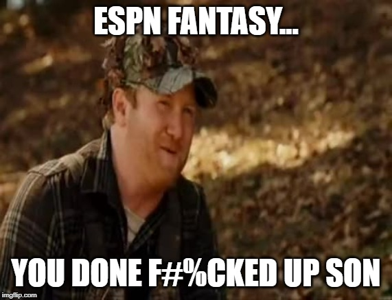 ESPN Fantasy App sucks | ESPN FANTASY... YOU DONE F#%CKED UP SON | image tagged in espn,fantasy football,nfl,funny memes | made w/ Imgflip meme maker