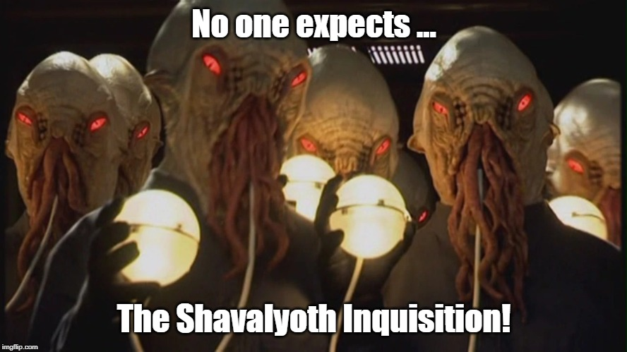 If Cthulhu is a religion, then this means only one thing... |  No one expects ... The Shavalyoth Inquisition! | image tagged in cthulhu,doctor who,ood | made w/ Imgflip meme maker