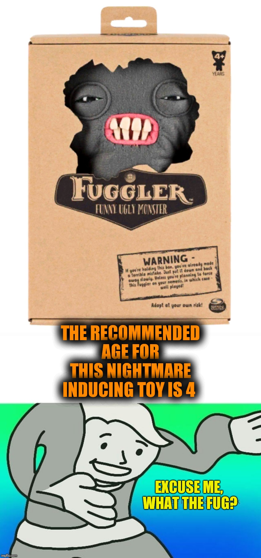 Looks like something the Tooth Fairy would give to someone she really hates. | THE RECOMMENDED AGE FOR THIS NIGHTMARE INDUCING TOY IS 4 EXCUSE ME,  WHAT THE FUG? | image tagged in what in tarnation,tooth fairy,nightmare | made w/ Imgflip meme maker