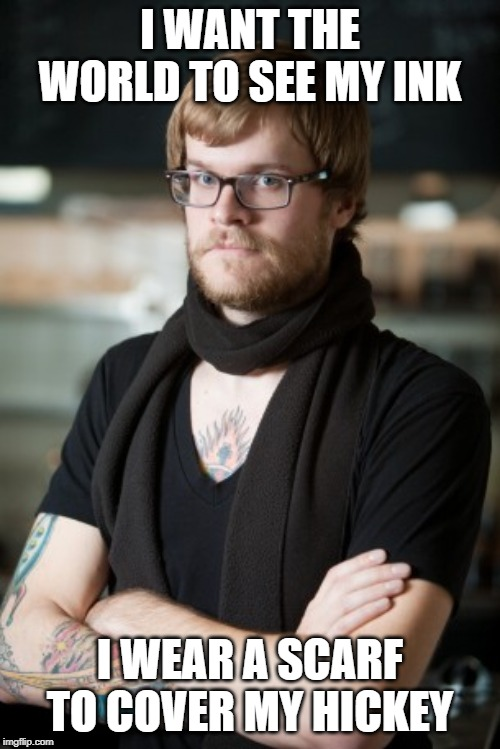Hipster Barista |  I WANT THE WORLD TO SEE MY INK; I WEAR A SCARF TO COVER MY HICKEY | image tagged in memes,hipster barista | made w/ Imgflip meme maker