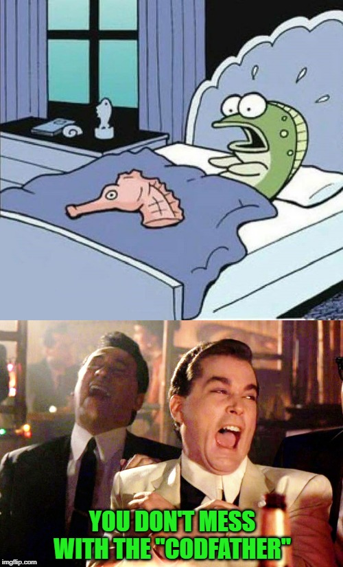 "He should be used to ""sleepin' with the fishes"". 