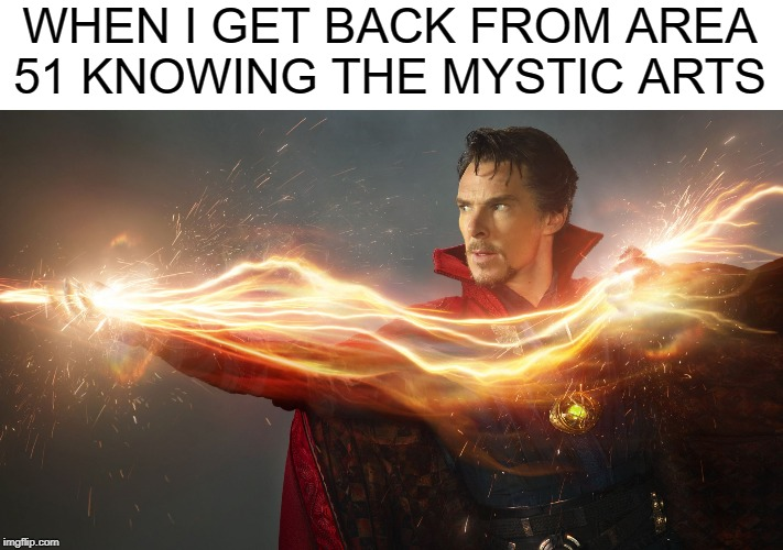 Doctor strange is Mickey Mouse  | WHEN I GET BACK FROM AREA 51 KNOWING THE MYSTIC ARTS | image tagged in doctor strange is mickey mouse | made w/ Imgflip meme maker