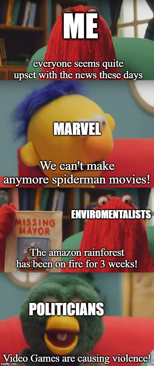 dhmis spoilers | ME everyone seems quite upset with the news these days We can't make anymore spiderman movies! MARVEL ENVIROMENTALISTS The amazon rainforest | image tagged in dhmis argument,spoilers,dhmis | made w/ Imgflip meme maker