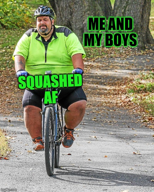 ME AND MY BOYS SQUASHED AF | made w/ Imgflip meme maker
