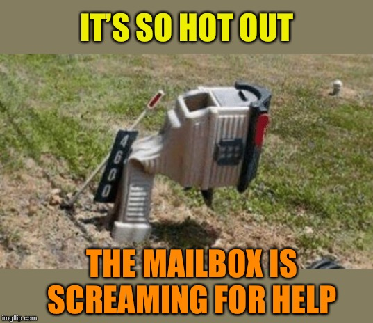 Hotmail |  IT'S SO HOT OUT; THE MAILBOX IS SCREAMING FOR HELP | image tagged in hot weather,outside,mailbox,funny memes | made w/ Imgflip meme maker