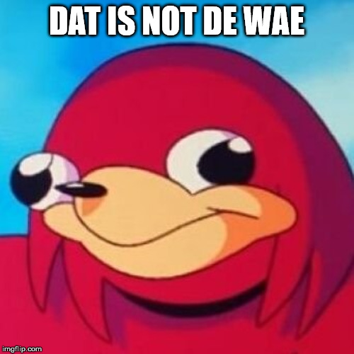 Ugandan Knuckles | DAT IS NOT DE WAE | image tagged in ugandan knuckles | made w/ Imgflip meme maker