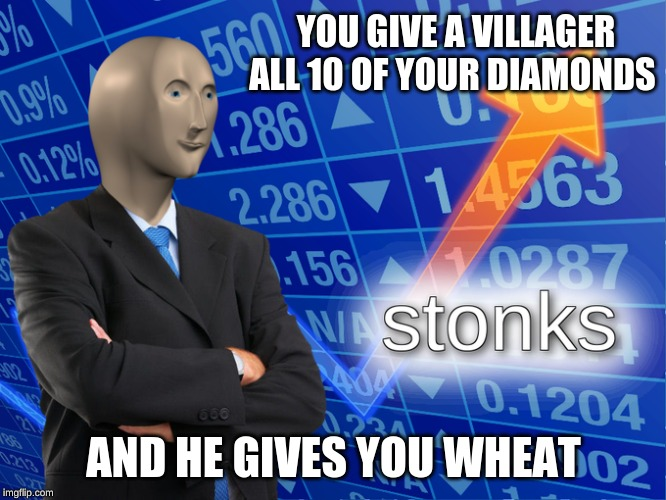 Stonks boi | YOU GIVE A VILLAGER ALL 10 OF YOUR DIAMONDS AND HE GIVES YOU WHEAT | image tagged in memes,gifs,stonks,chill | made w/ Imgflip meme maker