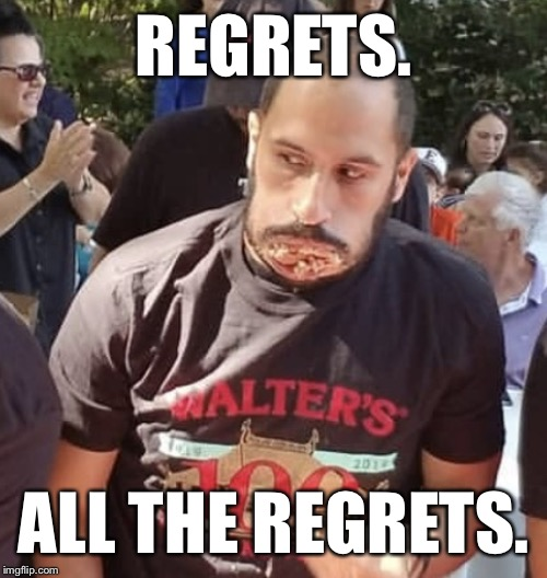 Regrets | REGRETS. ALL THE REGRETS. | image tagged in regrets | made w/ Imgflip meme maker