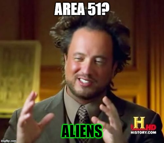 Ancient Aliens | AREA 51? ALIENS | image tagged in memes,ancient aliens | made w/ Imgflip meme maker
