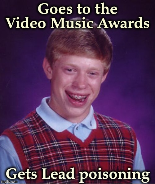 Another reason to avoid New Jersey | Goes to the Video Music Awards Gets Lead poisoning | image tagged in memes,bad luck brian,rappers,pop tarts,me and the boys,oh my | made w/ Imgflip meme maker