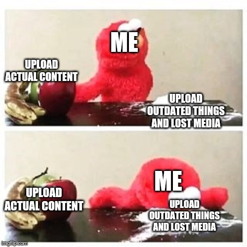 What I upload | UPLOAD ACTUAL CONTENT UPLOAD OUTDATED THINGS AND LOST MEDIA UPLOAD OUTDATED THINGS AND LOST MEDIA UPLOAD ACTUAL CONTENT ME ME | image tagged in elmo cocaine,yt | made w/ Imgflip meme maker