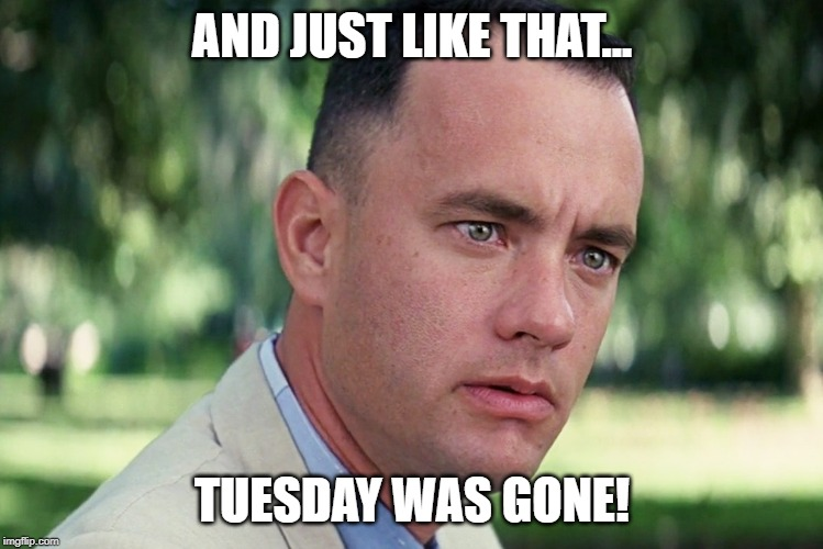 And Just Like That Meme | AND JUST LIKE THAT... TUESDAY WAS GONE! | image tagged in memes,and just like that | made w/ Imgflip meme maker