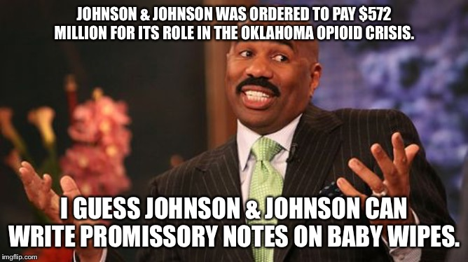 Johnson & Johnson baby wipe promissory notes - that company better pay up | JOHNSON & JOHNSON WAS ORDERED TO PAY $572 MILLION FOR ITS ROLE IN THE OKLAHOMA OPIOID CRISIS. I GUESS JOHNSON & JOHNSON CAN WRITE PROMISSORY | image tagged in memes,steve harvey,johnson,baby,money,drugs | made w/ Imgflip meme maker
