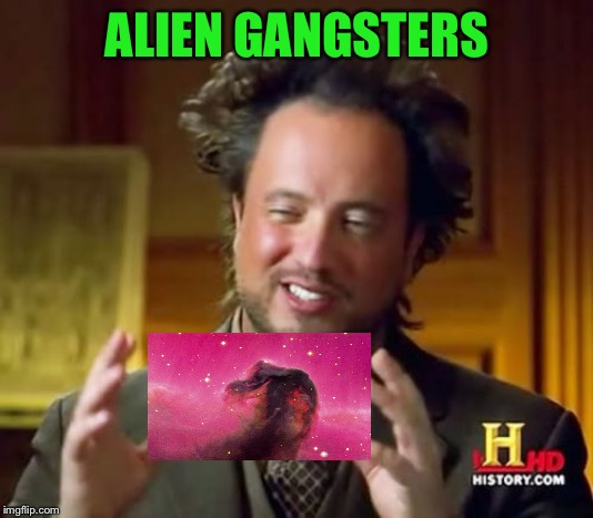 Ancient Aliens Meme | ALIEN GANGSTERS | image tagged in memes,ancient aliens | made w/ Imgflip meme maker