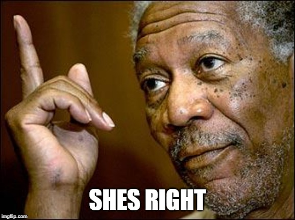 This Morgan Freeman | SHES RIGHT | image tagged in this morgan freeman | made w/ Imgflip meme maker