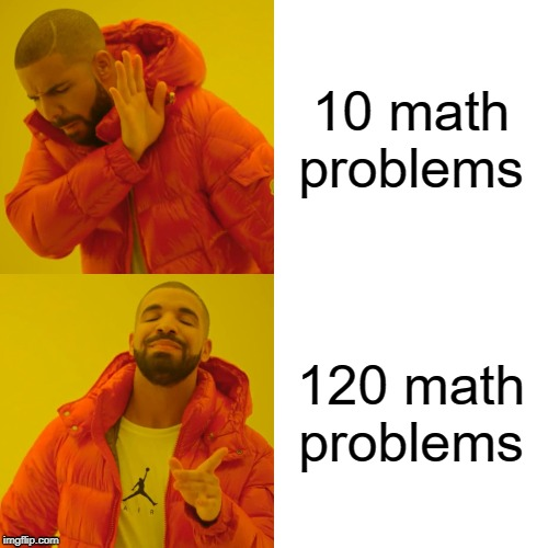 Math Teachers | 10 math problems 120 math problems | image tagged in memes,drake hotline bling | made w/ Imgflip meme maker