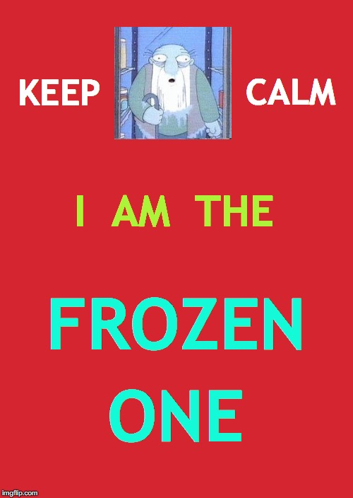 Frostilicus Answers All, After He Thaws Out | KEEP CALM I  AM  THE FROZEN ONE | image tagged in memes,keep calm and carry on red,frozen,simpsons,simpsons' jasper,freezer | made w/ Imgflip meme maker