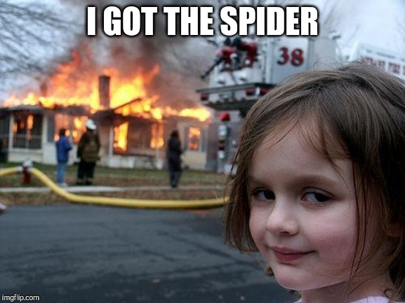 Disaster Girl Meme | I GOT THE SPIDER | image tagged in memes,disaster girl | made w/ Imgflip meme maker
