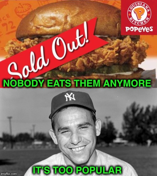 And in other News:  Popeyes discontinues Chicken Sandwich because it's too popular!! | NOBODY EATS THEM ANYMORE IT'S TOO POPULAR | image tagged in popeyes,yogi berra,too popular | made w/ Imgflip meme maker