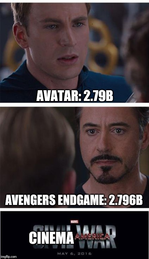 Marvel Civil War 1 | AVATAR: 2.79B AVENGERS ENDGAME: 2.796B CINEMA | image tagged in memes,marvel civil war,avengers endgame,avatar | made w/ Imgflip meme maker