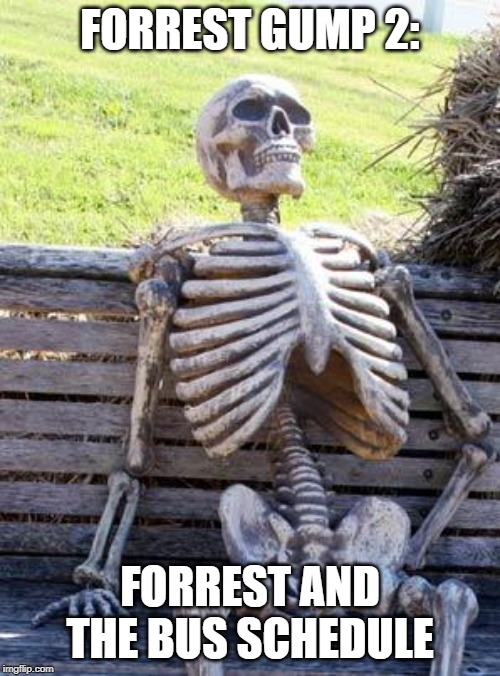 Waiting Skeleton |  FORREST GUMP 2:; FORREST AND THE BUS SCHEDULE | image tagged in memes,waiting skeleton | made w/ Imgflip meme maker