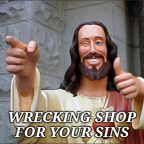 Buddy Christ Meme | WRECKING SHOP FOR YOUR SINS | image tagged in memes,buddy christ | made w/ Imgflip meme maker