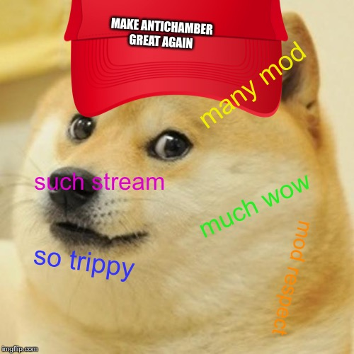 If you want to become a mod, read the comment section! | such stream many mod much wow so trippy mod respect MAKE ANTICHAMBER GREAT AGAIN | image tagged in memes,imgflip mods,antichamber,streams,doge,oh yeah | made w/ Imgflip meme maker