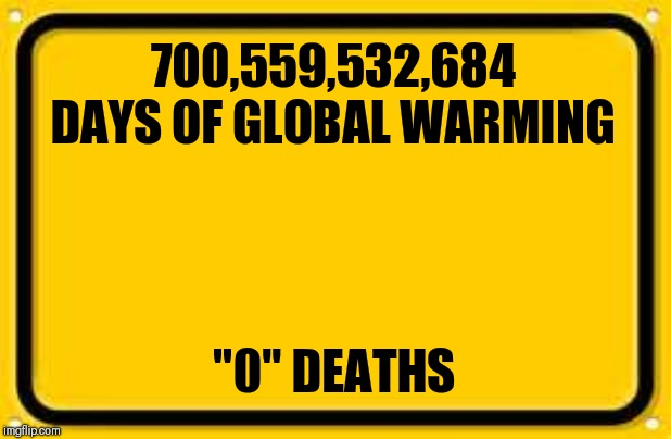 "Blank Yellow Sign | 700,559,532,684 DAYS OF GLOBAL WARMING ""0"" DEATHS 