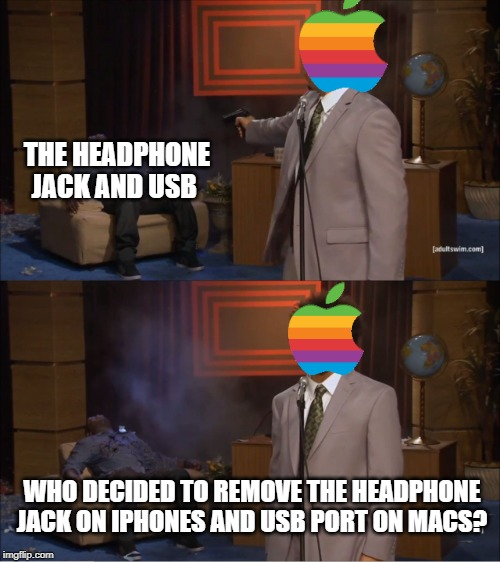 Apple Must be creating Dongles and adapters to just get some money. | THE HEADPHONE JACK AND USB WHO DECIDED TO REMOVE THE HEADPHONE JACK ON IPHONES AND USB PORT ON MACS? | image tagged in memes,who killed hannibal,apple inc,headphones,iphone | made w/ Imgflip meme maker