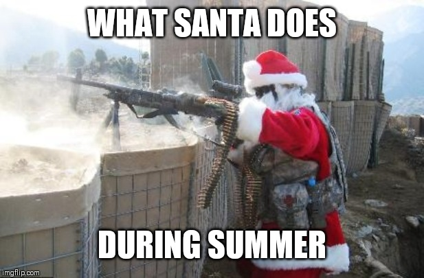 Hohoho | WHAT SANTA DOES DURING SUMMER | image tagged in memes,hohoho | made w/ Imgflip meme maker