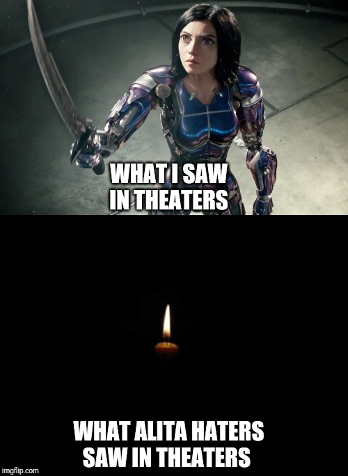 Alita haters see | WHAT I SAW IN THEATERS WHAT ALITA HATERS SAW IN THEATERS | image tagged in alita,memes,movies,alitabattleangel,haters gonna hate,candle | made w/ Imgflip meme maker