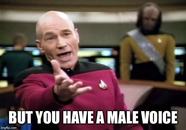 Picard Wtf Meme | BUT YOU HAVE A MALE VOICE | image tagged in memes,picard wtf | made w/ Imgflip meme maker