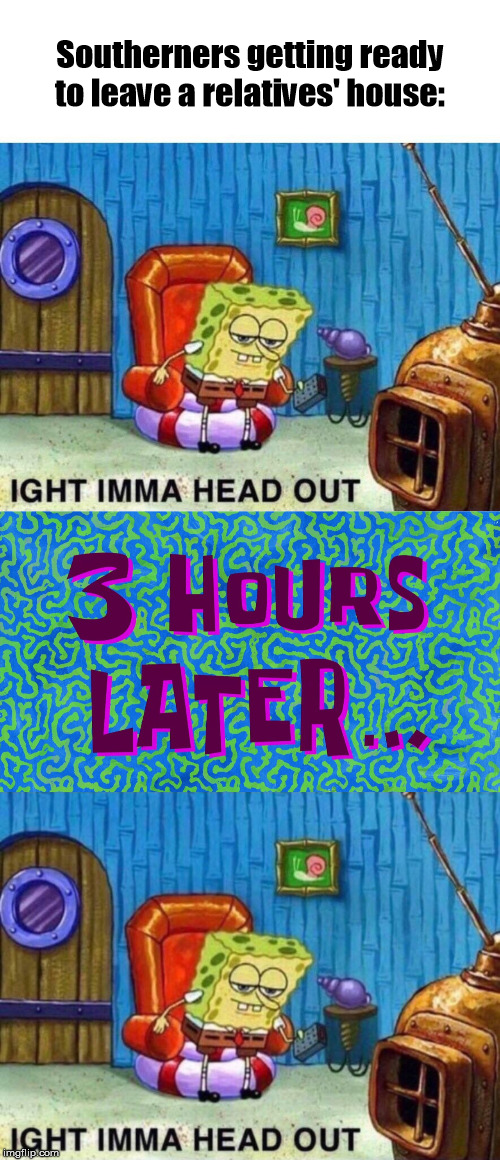 "Spongebob ""imma head out"" ...again. 