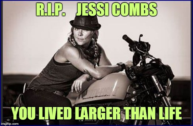 1983 - 2019 | R.I.P.    JESSI COMBS YOU LIVED LARGER THAN LIFE | image tagged in sad | made w/ Imgflip meme maker