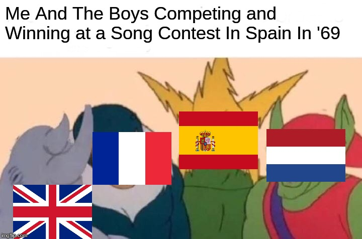 Still Remember Eurovision Back In 1969 When There Where Four Countries Became The Winners | Me And The Boys Competing and Winning at a Song Contest In Spain In '69 | image tagged in memes,me and the boys,eurovision,spain,1969,france | made w/ Imgflip meme maker