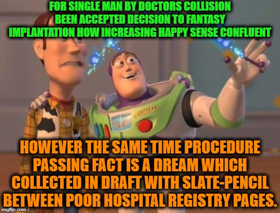 -Mega physical man also with big brain in pot. | FOR SINGLE MAN BY DOCTORS COLLISION BEEN ACCEPTED DECISION TO FANTASY IMPLANTATION HOW INCREASING HAPPY SENSE CONFLUENT HOWEVER THE SAME TIM | image tagged in x x everywhere magic,fantasy,implants,happy,dreams,hospital | made w/ Imgflip meme maker
