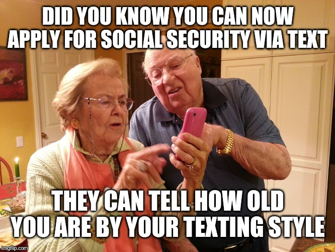 Technology challenged grandparents |  DID YOU KNOW YOU CAN NOW APPLY FOR SOCIAL SECURITY VIA TEXT; THEY CAN TELL HOW OLD YOU ARE BY YOUR TEXTING STYLE | image tagged in technology challenged grandparents | made w/ Imgflip meme maker