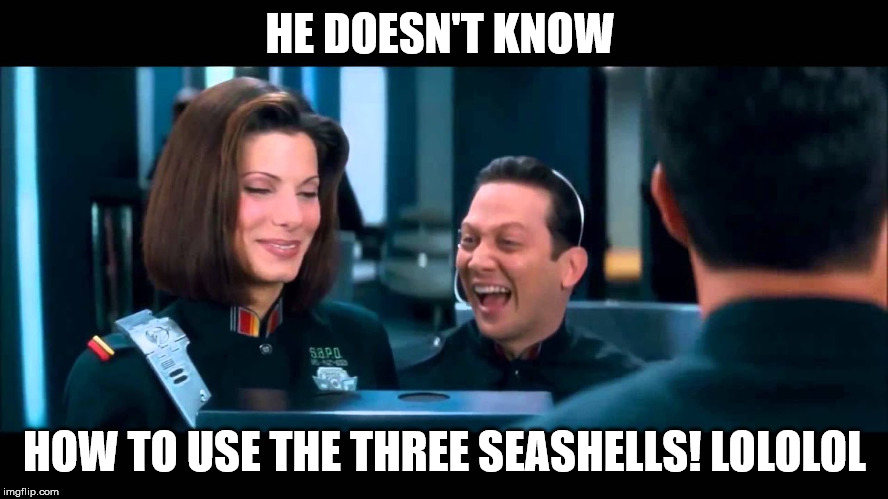 HE DOESN'T KNOW HOW TO USE THE THREE SEASHELLS! LOLOLOL | image tagged in three,shell | made w/ Imgflip meme maker