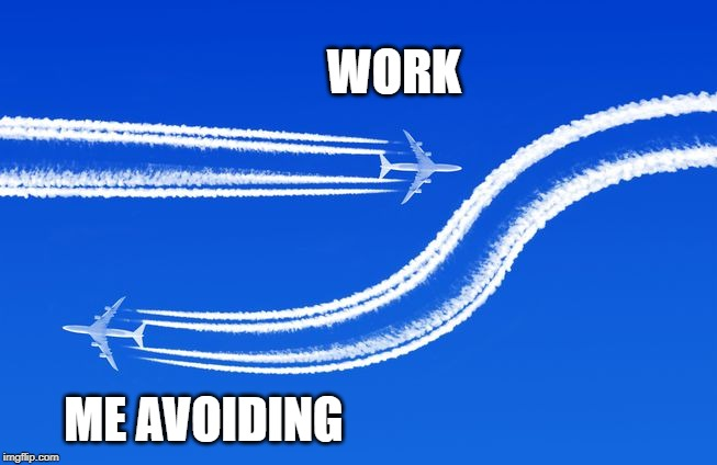 Plane contrails |  WORK; ME AVOIDING | image tagged in plane contrails | made w/ Imgflip meme maker