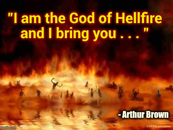 "I used to have this as my Ringtone | ""I am the God of Hellfire and I bring you . . . "" - Arthur Brown 
