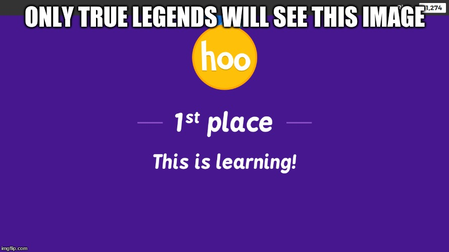 You probably have not seen this Before... | ONLY TRUE LEGENDS WILL SEE THIS IMAGE | image tagged in kahoot,memes,funny,true story,legends | made w/ Imgflip meme maker