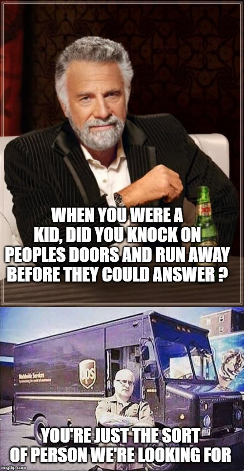 your parcel is behind the trash can (or in it) |  WHEN YOU WERE A KID, DID YOU KNOCK ON PEOPLES DOORS AND RUN AWAY BEFORE THEY COULD ANSWER ? YOU'RE JUST THE SORT OF PERSON WE'RE LOOKING FOR | image tagged in parcel,knock,run | made w/ Imgflip meme maker