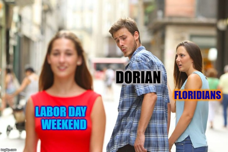 Distracted Boyfriend Meme | LABOR DAY    WEEKEND DORIAN FLORIDIANS | image tagged in memes,distracted boyfriend | made w/ Imgflip meme maker