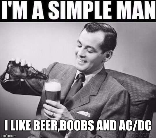 Rock n roll | I LIKE BEER,BOOBS AND AC/DC | image tagged in memes,acdc,ballbreaker,funny,beer,boobs | made w/ Imgflip meme maker