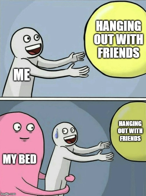 Running Away Balloon |  HANGING OUT WITH FRIENDS; ME; HANGING OUT WITH FRIENDS; MY BED | image tagged in memes,running away balloon,mem,bed,social | made w/ Imgflip meme maker