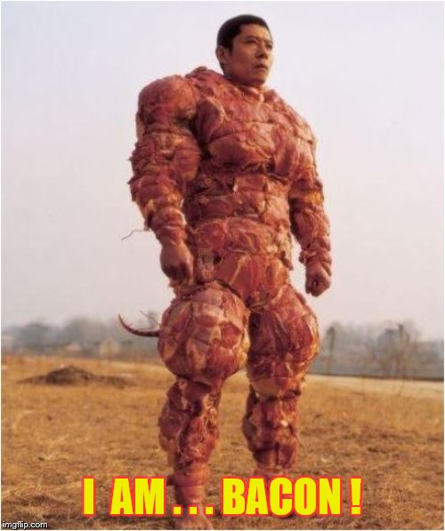 I  AM . . . BACON ! | made w/ Imgflip meme maker