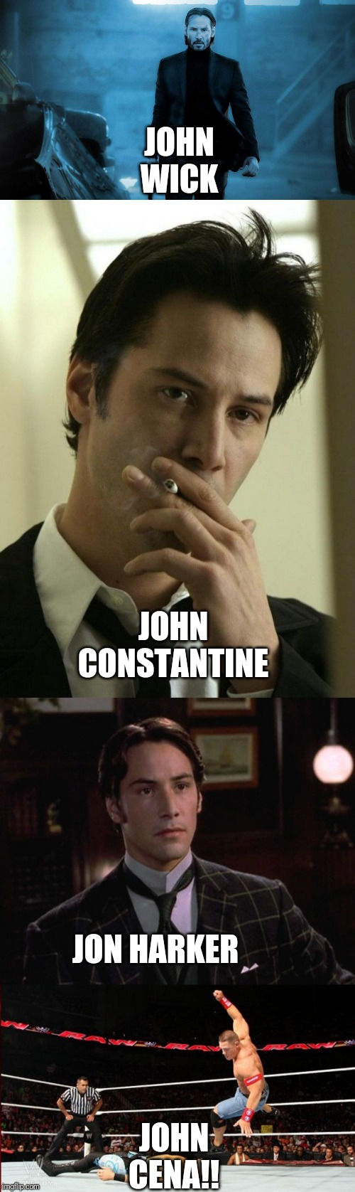 The many johns of keanu | JOHN WICK JOHN CENA!! JOHN CONSTANTINE JON HARKER | image tagged in keanu reeves,john cena,funny | made w/ Imgflip meme maker