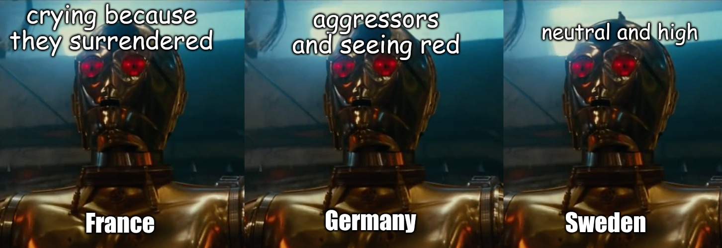 Sweden France Germany neutral and high aggressors and seeing red crying because they surrendered | image tagged in memes,world war 2 | made w/ Imgflip meme maker