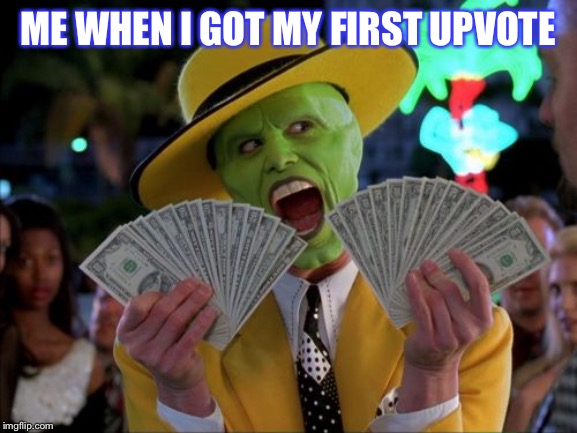 Money Money | ME WHEN I GOT MY FIRST UPVOTE | image tagged in memes,money money | made w/ Imgflip meme maker