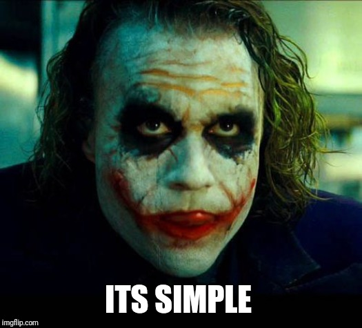 Joker. It's simple we kill the batman | ITS SIMPLE | image tagged in joker it's simple we kill the batman | made w/ Imgflip meme maker